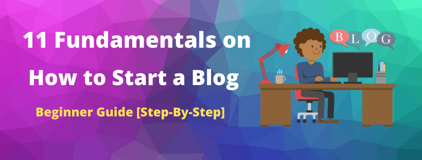 11 Fundamentals on How to start a blog-Beginner step by step guide