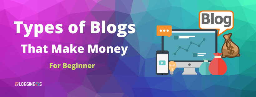 7 Types of Blogs That Make Money for Beginner: Very Few Reveal these Truth