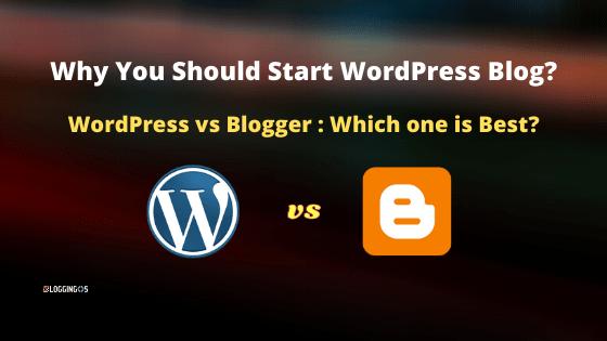 WordPress vs Blogger why you should start wordpress blog.