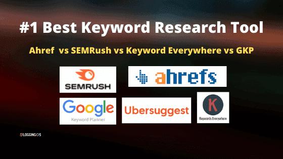 Best Keyword Research Tool For SEO: Ahref vs SemRush Vs GKP vs Keyword Everywhere